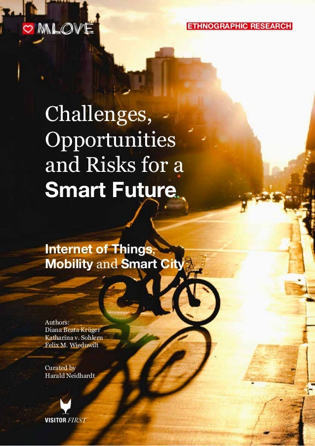 1 Challenges, Opportunities and Risks for a Smart Future Internet of Things, Mobility and Smart City Authors: Diana Beata ...