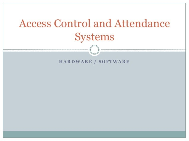 H A R D W A R E / S O F T W A R E Access Control and Attendance Systems
