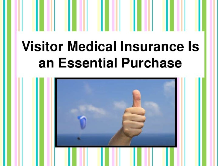 Visitor Medical Insurance Is an Essential Purchase <br />