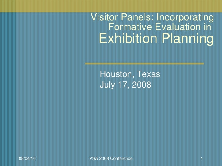 Visitor Panels: Incorporating Formative Evaluation in  Exhibition Planning Houston, Texas July 17, 2008