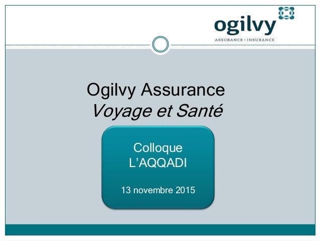 Ogilvy Assurance Voyage et Santé Colloque L'AQQADI 13 novembre 2015