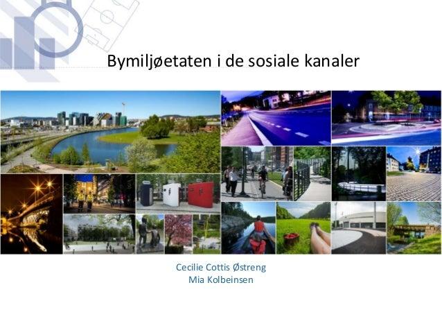 Cecilie Cottis Østreng Mia Kolbeinsen Bymiljøetaten i de sosiale kanaler