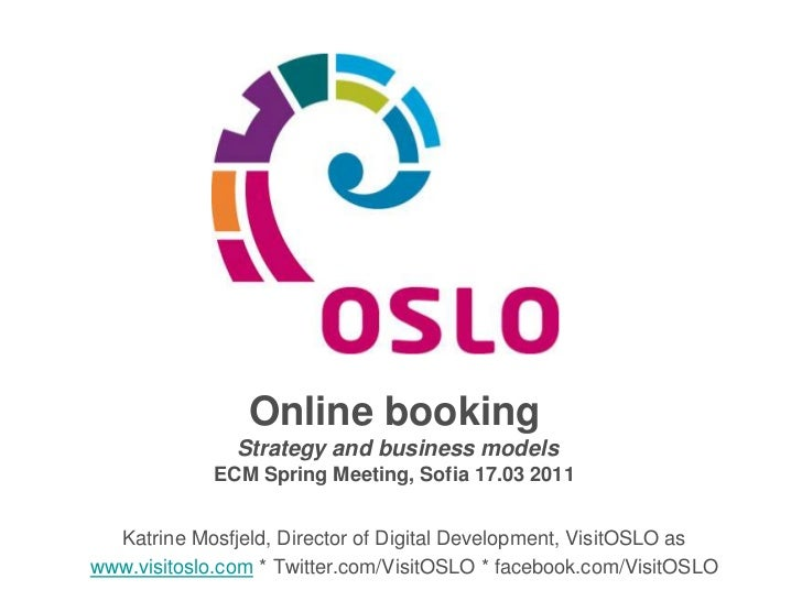 Online booking    Strategy and business models  ECM Spring Meeting, Sofia 17.03 2011<br />Katrine Mosfjeld, Director of Di...