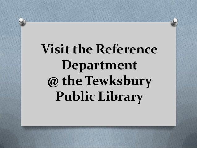 Visit the ReferenceDepartment@ the TewksburyPublic Library