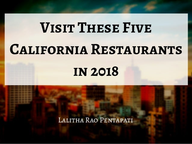Visit These Five California Restaurants in 2018 Lalitha Rao Pentapati