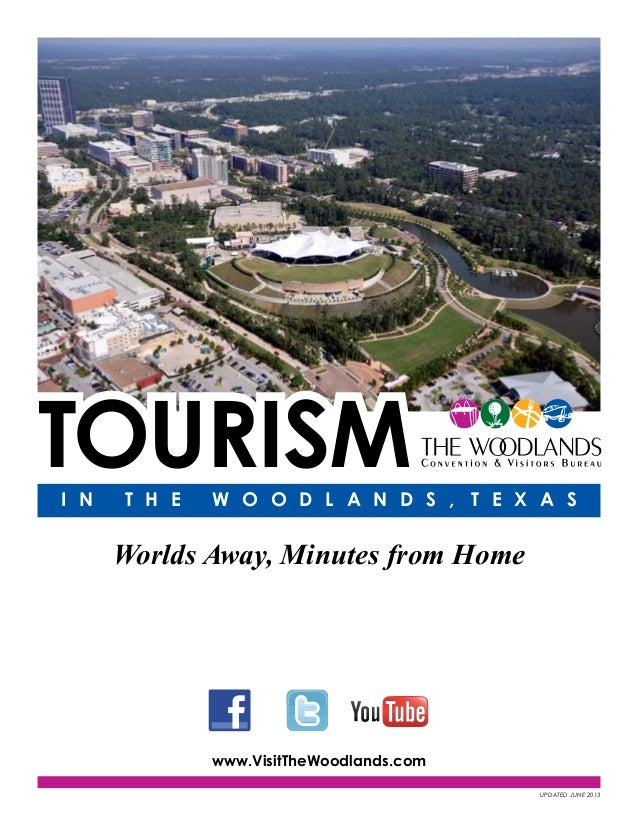 i n T h e W o o d l a n d s , T e x a s TourismTourism Worlds Away, Minutes from Home www.VisitTheWoodlands.com Updated Ju...