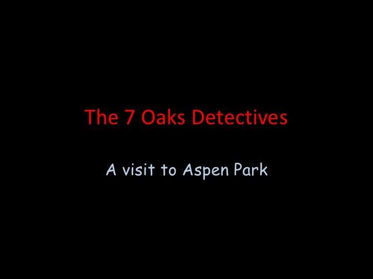 The 7 Oaks Detectives<br />A visit to Aspen Park<br />