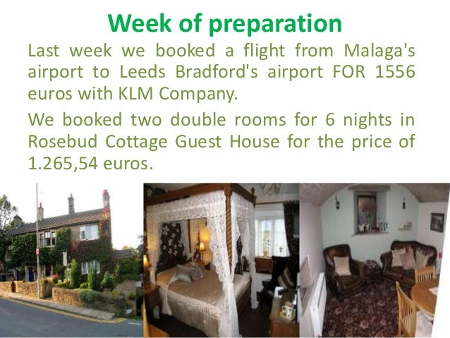 Week of preparationLast week we booked a flight from Malagasairport to Leeds Bradfords airport FOR 1556euros with KLM Comp...