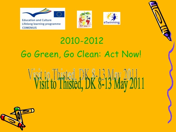 Visit to Thisted, DK 8-13 May 2011 2010-2012 Go Green, Go Clean: Act Now!