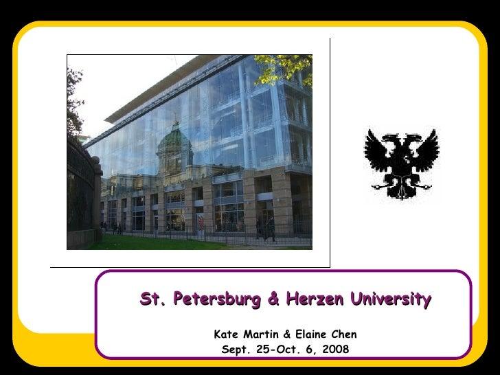 St. Petersburg & Herzen University Kate Martin & Elaine Chen Sept. 25-Oct. 6, 2008
