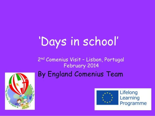 'Days in school' 2nd Comenius Visit – Lisbon, Portugal February 2014  By England Comenius Team