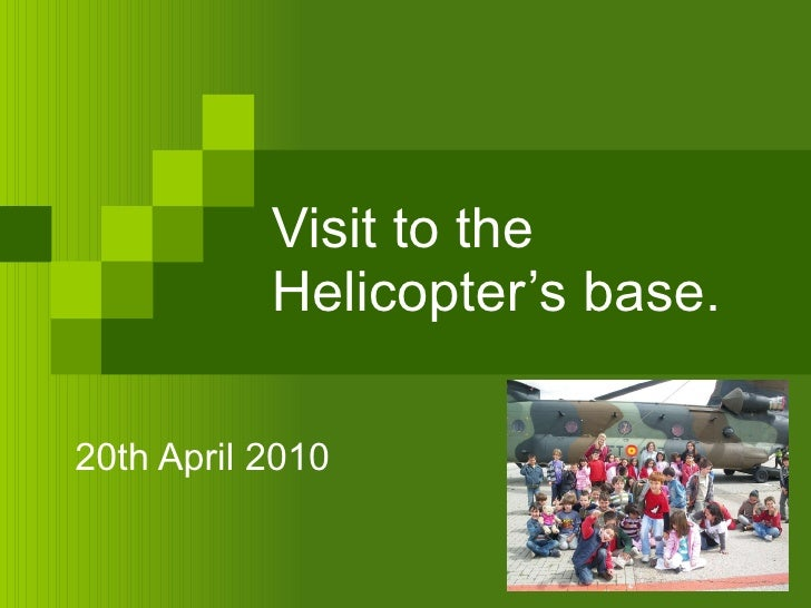 Visit to the Helicopter's base. 20th April 2010