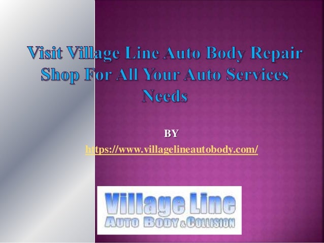 Village Auto Body >> Visit Village Line Auto Body Repair Shop For All Your Auto