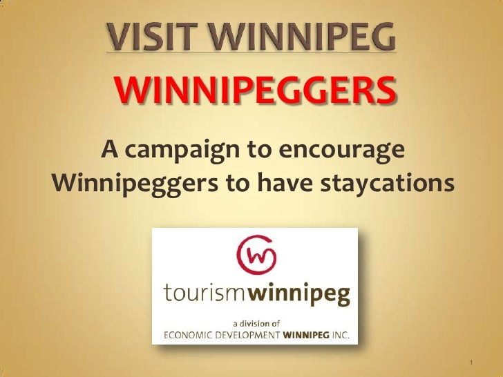 WINNIPEGGERS   A campaign to encourageWinnipeggers to have staycations                                   1