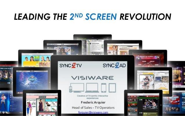 LEADING THE 2ND SCREEN REVOLUTION Frederic Arquier Head of Sales –TV Operators farquier@visiware.com
