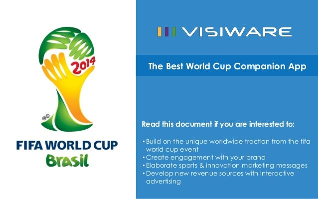 The Best World Cup Companion App  Read this document if you are interested to: • Build on the unique worldwide traction fr...