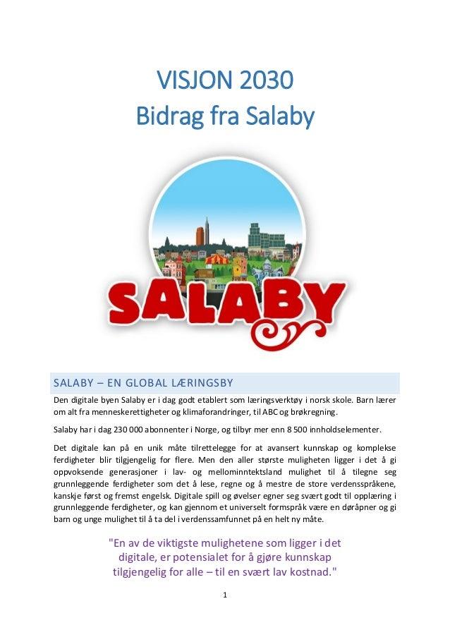 1 VISJON 2030 Bidrag fra Salaby SALABY – EN GLOBAL LÆRINGSBY Den digitale byen Salaby er i dag godt etablert som læringsve...