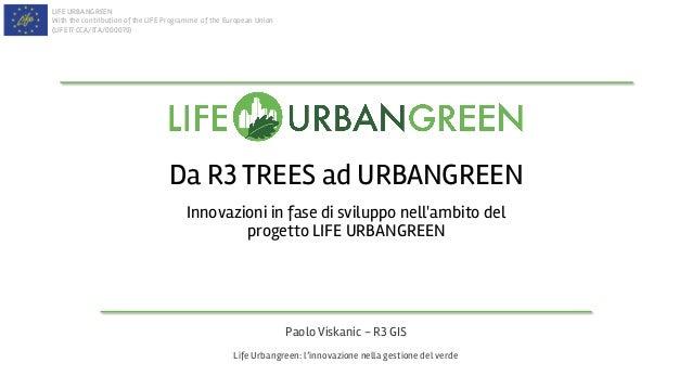 LIFE URBANGREEN With the contribution of the LIFE Programme of the European Union (LIFE17 CCA/ITA/000079) Da R3 TREES ad U...