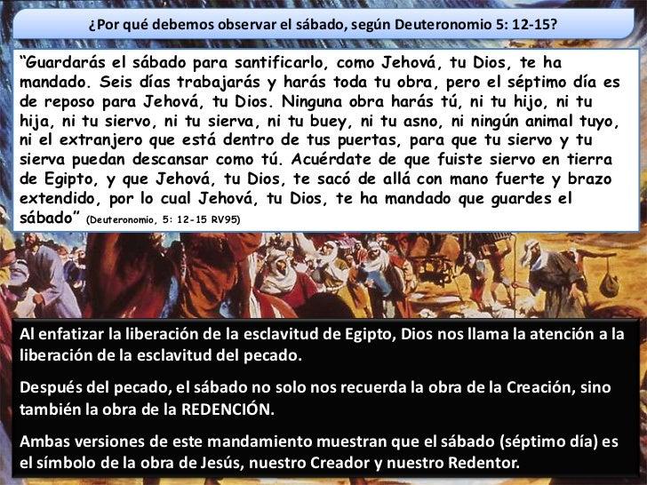 """¿Por qué debemos observar el sábado, según Deuteronomio 5: 12-15?""""Guardarás el sábado para santificarlo, como Jehová, tu D..."""
