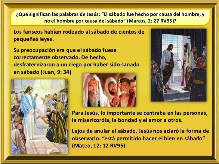 """¿Qué significan las palabras de Jesús: """"El sábado fue hecho por causa del hombre, y              no el hombre por causa de..."""