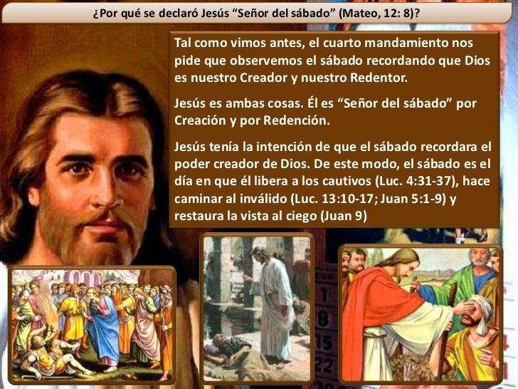 """¿Por qué se declaró Jesús """"Señor del sábado"""" (Mateo, 12: 8)?              Tal como vimos antes, el cuarto mandamiento nos ..."""