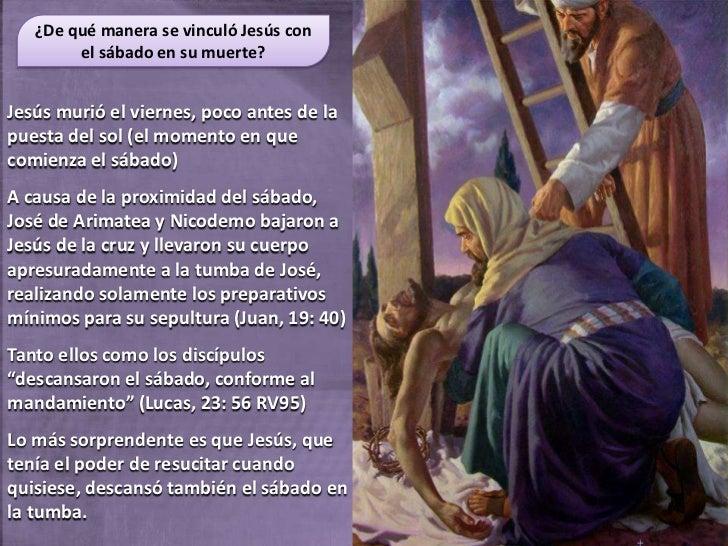 ¿De qué manera se vinculó Jesús con        el sábado en su muerte?Jesús murió el viernes, poco antes de lapuesta del sol (...
