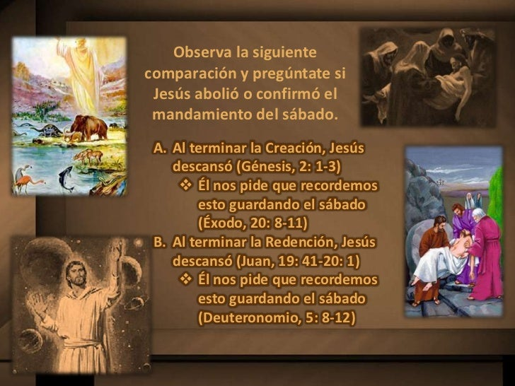 Observa la siguientecomparación y pregúntate si Jesús abolió o confirmó el mandamiento del sábado. A. Al terminar la Creac...