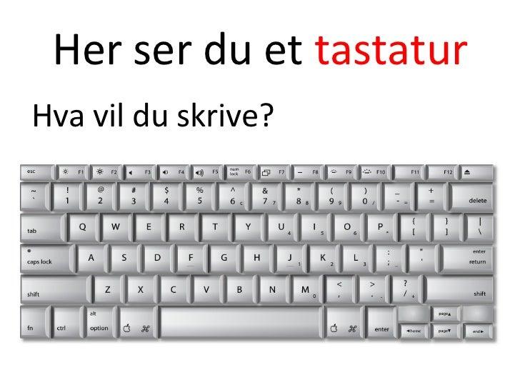 Her ser du et  tastatur <ul><li>Hva vil du skrive? </li></ul>