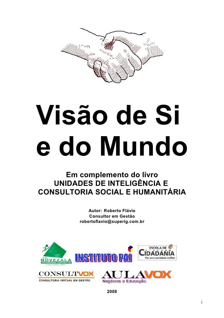 Visão de Si e do Mundo       Em complemento do livro    UNIDADES DE INTELIGÊNCIA E CONSULTORIA SOCIAL E HUMANITÁRIA       ...