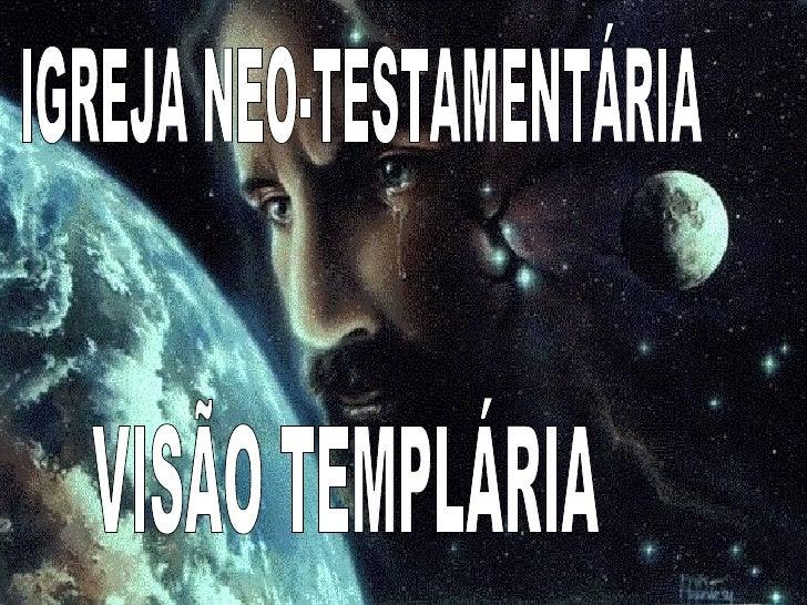 IGREJA NEO-TESTAMENTÁRIA VISÃO TEMPLÁRIA