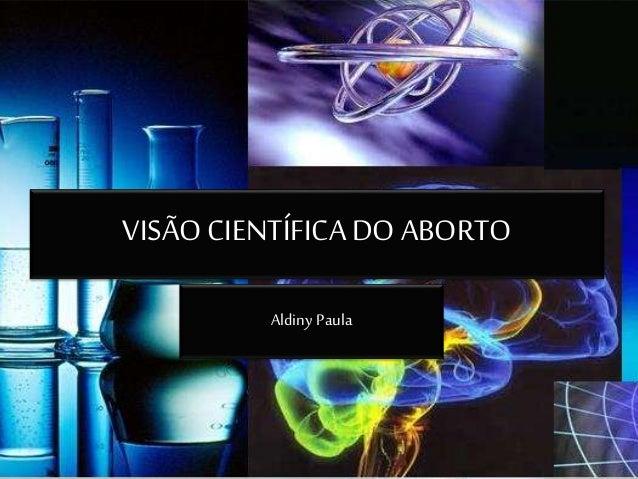 VISÃOCIENTÍFICADO ABORTO Aldiny Paula