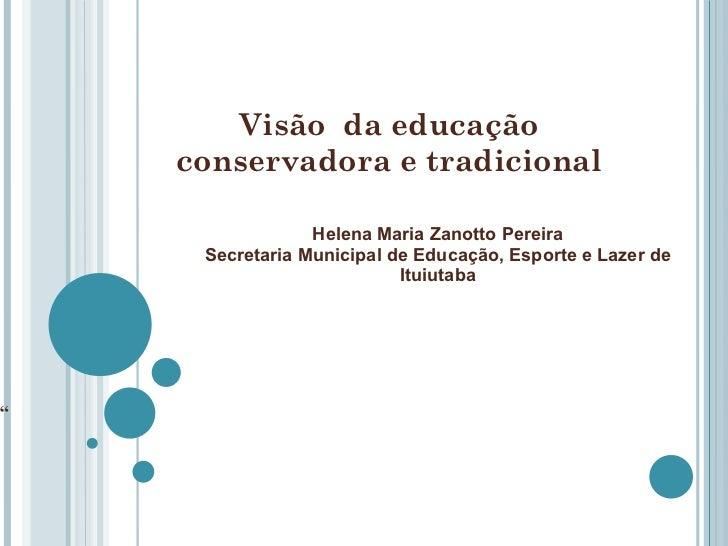 Visão  da educação conservadora e tradicional Helena Maria Zanotto Pereira Secretaria Municipal de Educação, Esporte e Laz...
