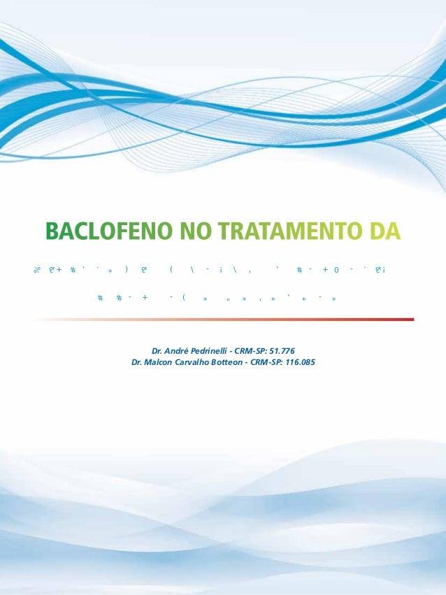 Baclofeno no tratamento da hipertonia muscular espástica e espasmo doloroso Dr. André Pedrinelli - CRM-SP: 51.776 Dr. Malc...