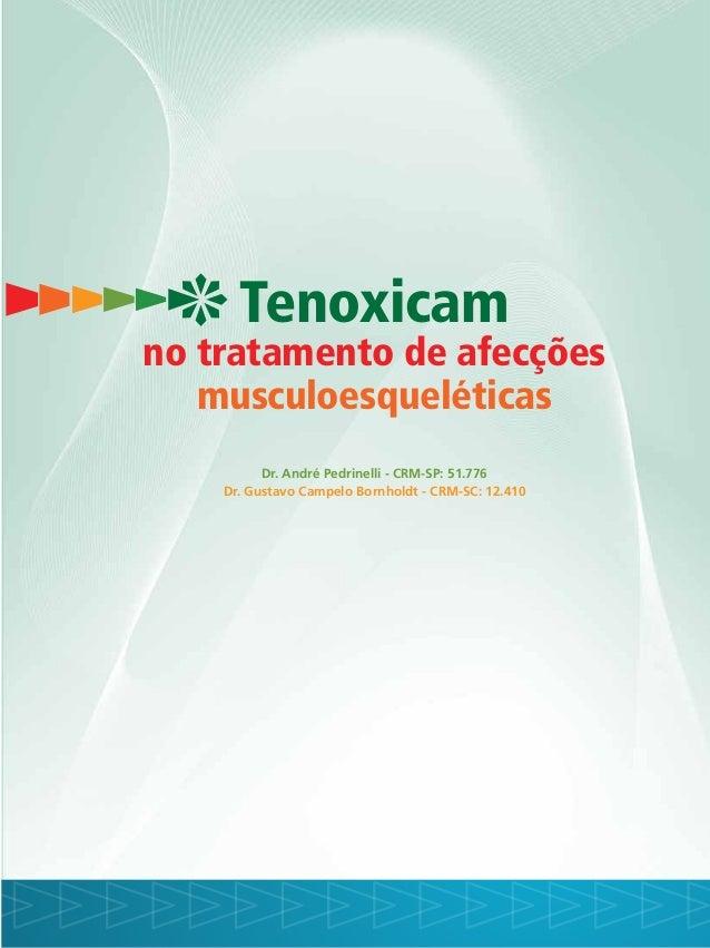 Dr. André Pedrinelli - CRM-SP: 51.776 Dr. Gustavo Campelo Bornholdt - CRM-SC: 12.410 Tenoxicam no tratamento de afecções m...