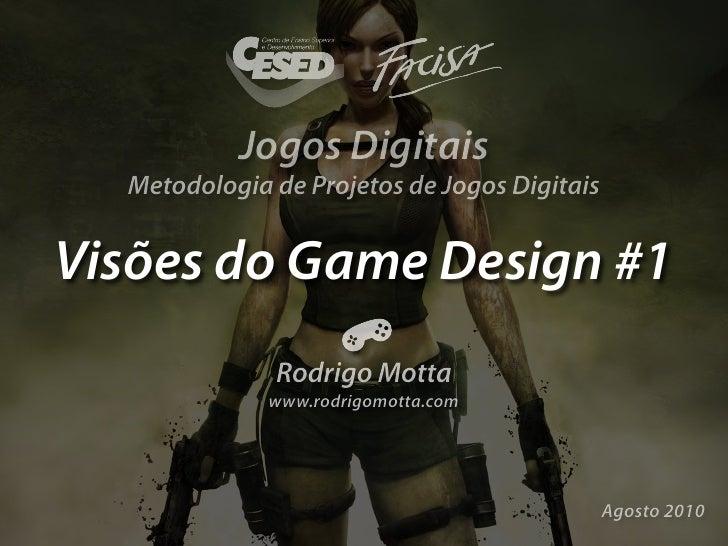 Jogos Digitais   Metodologia de Projetos de Jogos Digitais   Visões do Game Design #1               Rodrigo Motta         ...