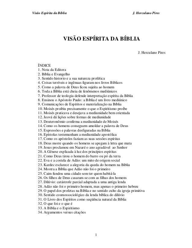 Visão Espírita da Bíblia J. Herculano Pires1VISÃO ESPÍRITA DA BÍBLIAJ. Herculano PiresÍNDICE1. Nota da Editora2. Bíblia e ...