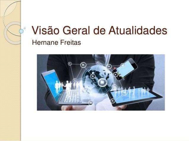 Visão Geral de Atualidades Hernane Freitas