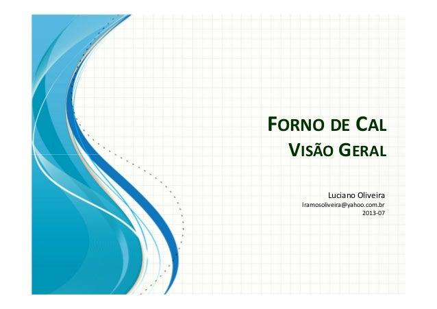 FORNO DE CAL VISÃO GERAL Luciano Oliveira lramosoliveira@yahoo.com.br 2013-07