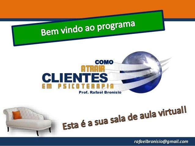 rafaelbronisio@gmail.com COMO Prof. Rafael Bronísio