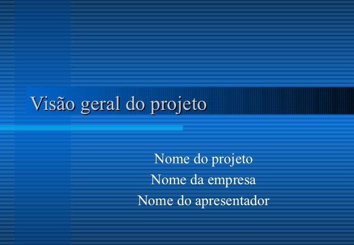 Visão geral do projeto Nome do projeto Nome da empresa Nome do apresentador