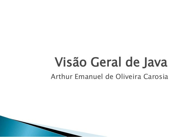 Visão Geral de Java Arthur Emanuel de Oliveira Carosia