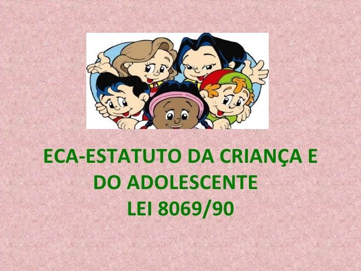 ECA-ESTATUTO DA CRIANÇA E DO ADOLESCENTE  LEI 8069/90