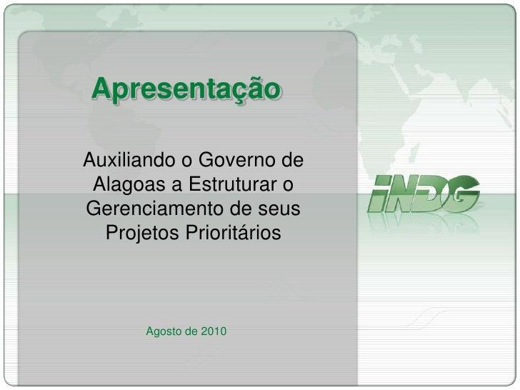 ApresentaçãoAgosto de 2010<br />Auxiliando o Governo de Alagoas a Estruturar o Gerenciamento de seus Projetos Prioritários...