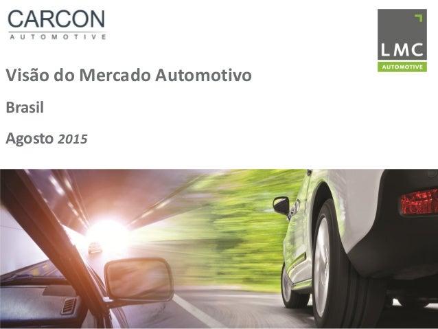 Visão do Mercado Automotivo Brasil Agosto 2015