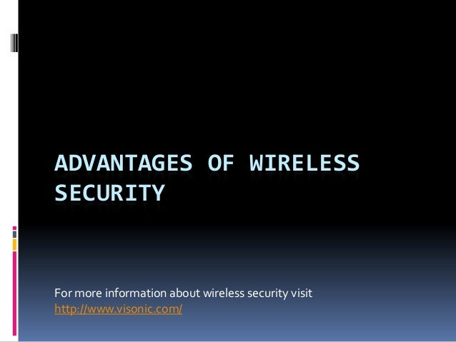 ADVANTAGES OF WIRELESS SECURITY  For more information about wireless security visit http://www.visonic.com/