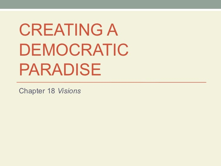 CREATING A DEMOCRATIC PARADISE Chapter 18  Visions