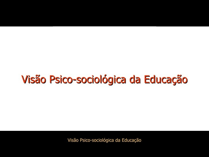 Visão Psico-sociológica da Educação