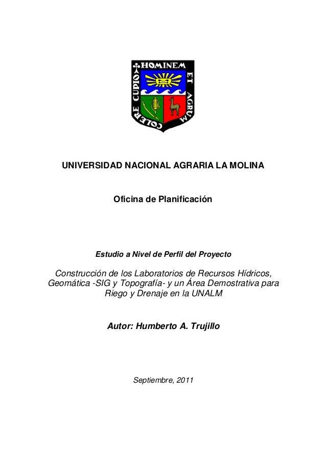 UNIVERSIDAD NACIONAL AGRARIA LA MOLINA Oficina de Planificación Estudio a Nivel de Perfil del Proyecto Construcción de los...