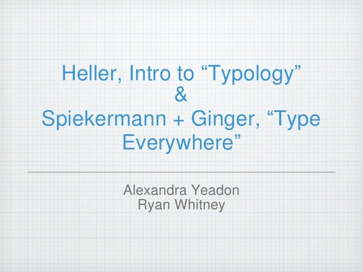 "Heller, Intro to  "" Typology "" & Spiekermann + Ginger,  "" Type Everywhere "" <ul><li>Alexandra Yeadon </li></ul><ul><li>Rya..."