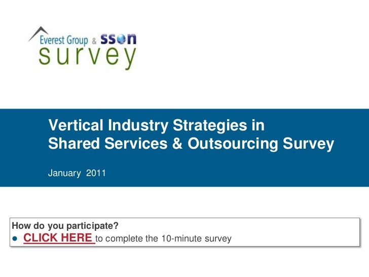 Vertical Industry Strategies in       Shared Services & Outsourcing Survey       January 2011How do you participate? CLIC...